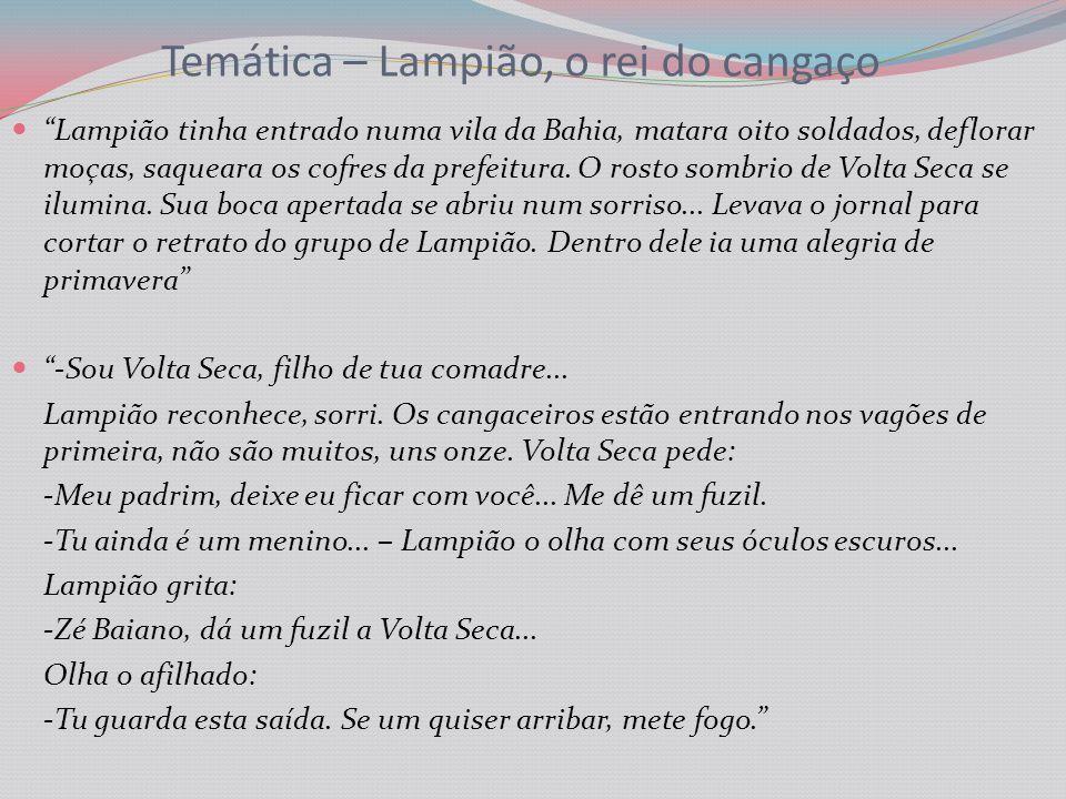 Temática – Lampião, o rei do cangaço Lampião tinha entrado numa vila da Bahia, matara oito soldados, deflorar moças, saqueara os cofres da prefeitura.