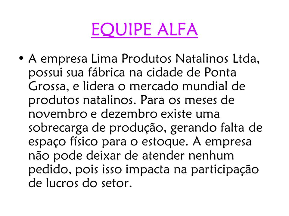EQUIPE ALFA A empresa Lima Produtos Natalinos Ltda, possui sua fábrica na cidade de Ponta Grossa, e lidera o mercado mundial de produtos natalinos. Pa