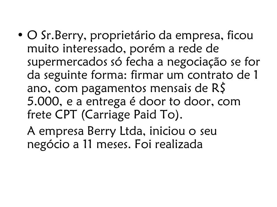 O Sr.Berry, proprietário da empresa, ficou muito interessado, porém a rede de supermercados só fecha a negociação se for da seguinte forma: firmar um