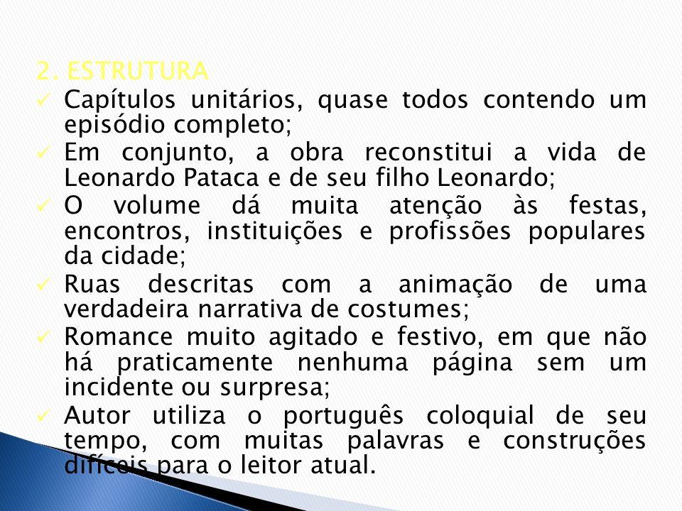 2. ESTRUTURA Capítulos unitários, quase todos contendo um episódio completo; Em conjunto, a obra reconstitui a vida de Leonardo Pataca e de seu filho