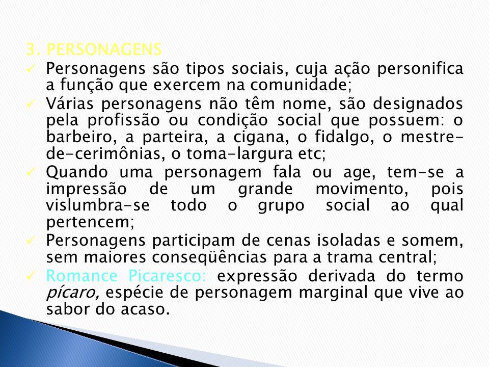 3. PERSONAGENS Personagens são tipos sociais, cuja ação personifica a função que exercem na comunidade; Várias personagens não têm nome, são designado