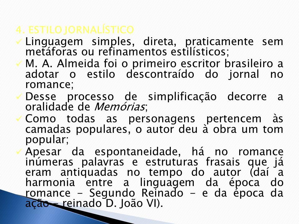 4. ESTILO JORNALÍSTICO Linguagem simples, direta, praticamente sem metáforas ou refinamentos estilísticos; M. A. Almeida foi o primeiro escritor brasi