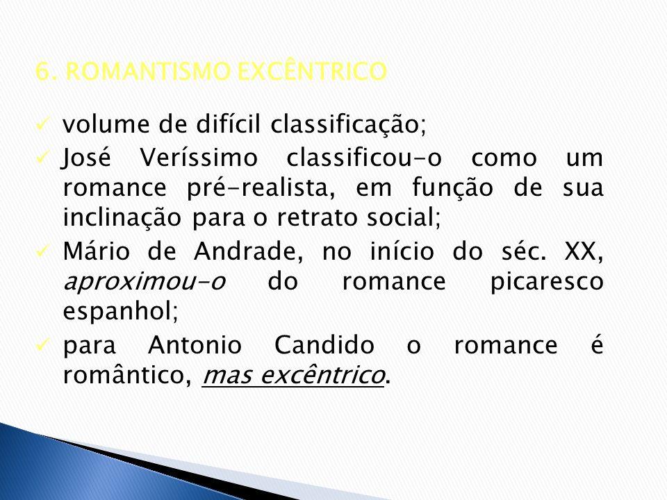 6. ROMANTISMO EXCÊNTRICO volume de difícil classificação; José Veríssimo classificou-o como um romance pré-realista, em função de sua inclinação para