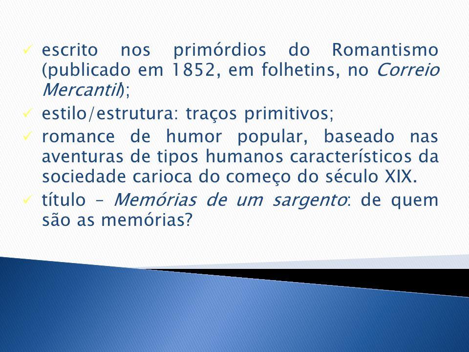 escrito nos primórdios do Romantismo (publicado em 1852, em folhetins, no Correio Mercantil); estilo/estrutura: traços primitivos; romance de humor po