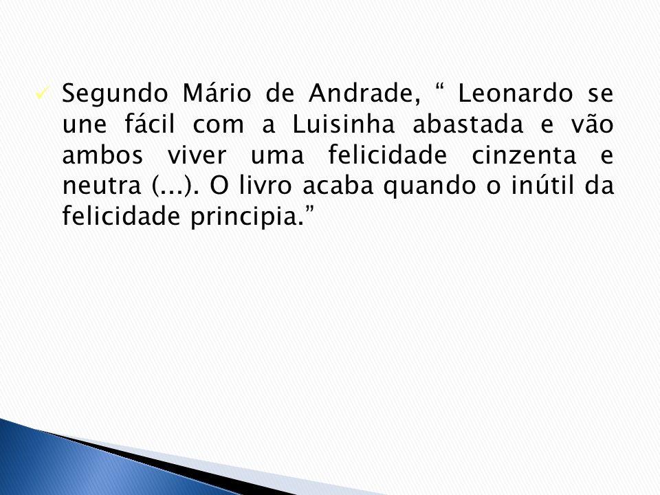 Segundo Mário de Andrade, Leonardo se une fácil com a Luisinha abastada e vão ambos viver uma felicidade cinzenta e neutra (...). O livro acaba quando