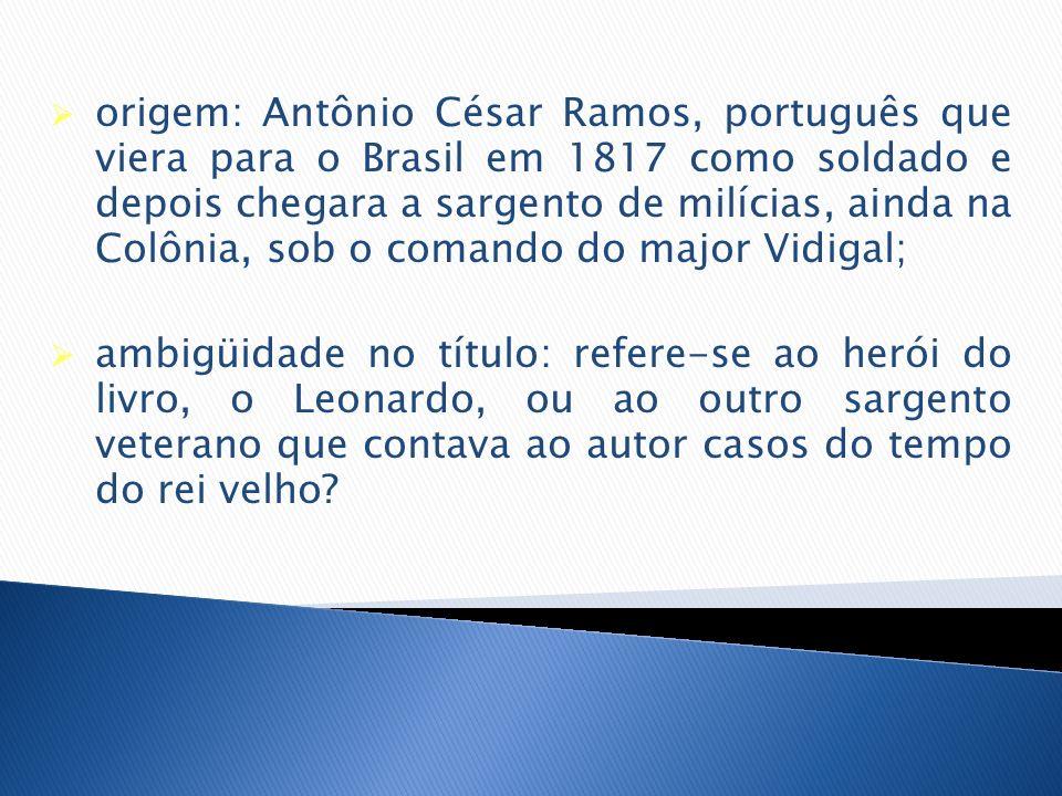 origem: Antônio César Ramos, português que viera para o Brasil em 1817 como soldado e depois chegara a sargento de milícias, ainda na Colônia, sob o c