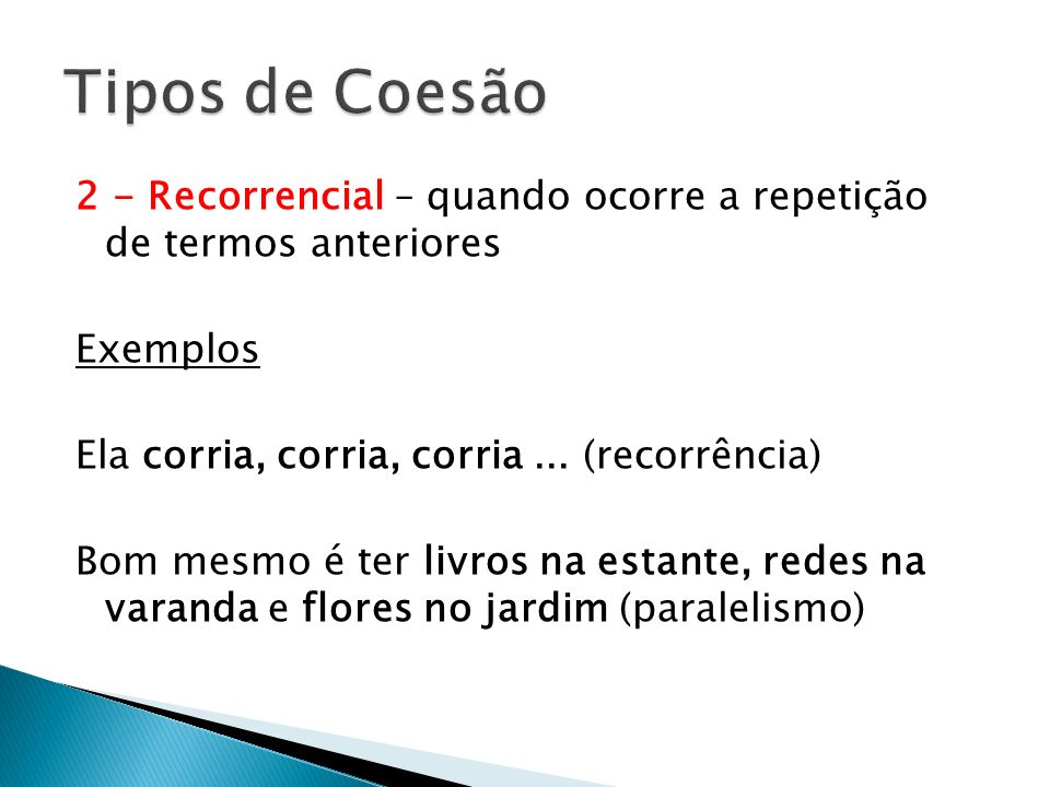 2 - Recorrencial – quando ocorre a repetição de termos anteriores Exemplos Ela corria, corria, corria... (recorrência) Bom mesmo é ter livros na estan