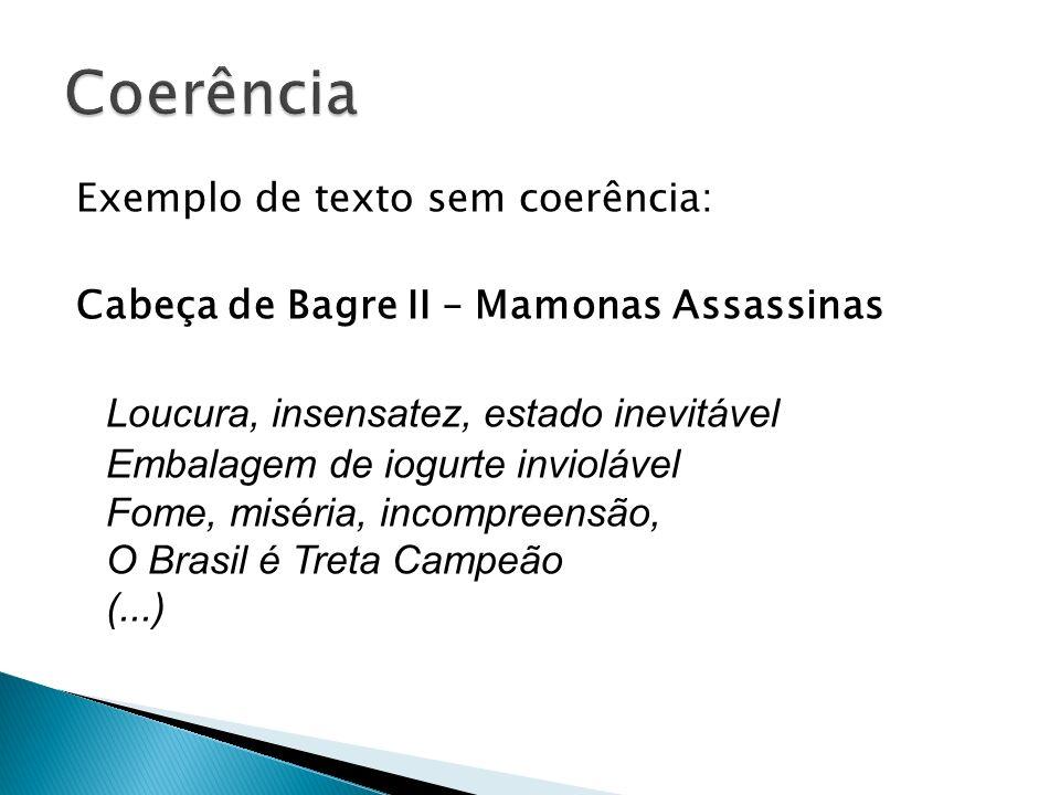 Exemplo de texto sem coerência: Cabeça de Bagre II – Mamonas Assassinas Loucura, insensatez, estado inevitável Embalagem de iogurte inviolável Fome, m