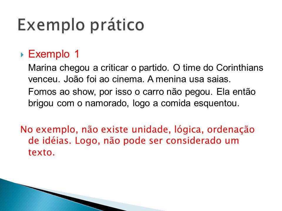 Exemplo 1 Marina chegou a criticar o partido. O time do Corinthians venceu. João foi ao cinema. A menina usa saias. Fomos ao show, por isso o carro nã