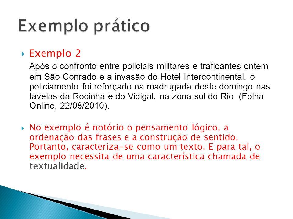Exemplo 2 Após o confronto entre policiais militares e traficantes ontem em São Conrado e a invasão do Hotel Intercontinental, o policiamento foi refo