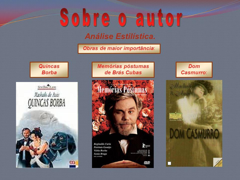 Análise Estilística. Obras de maior importância: Quincas Borba Memórias póstumas de Brás Cubas Dom Casmurro: