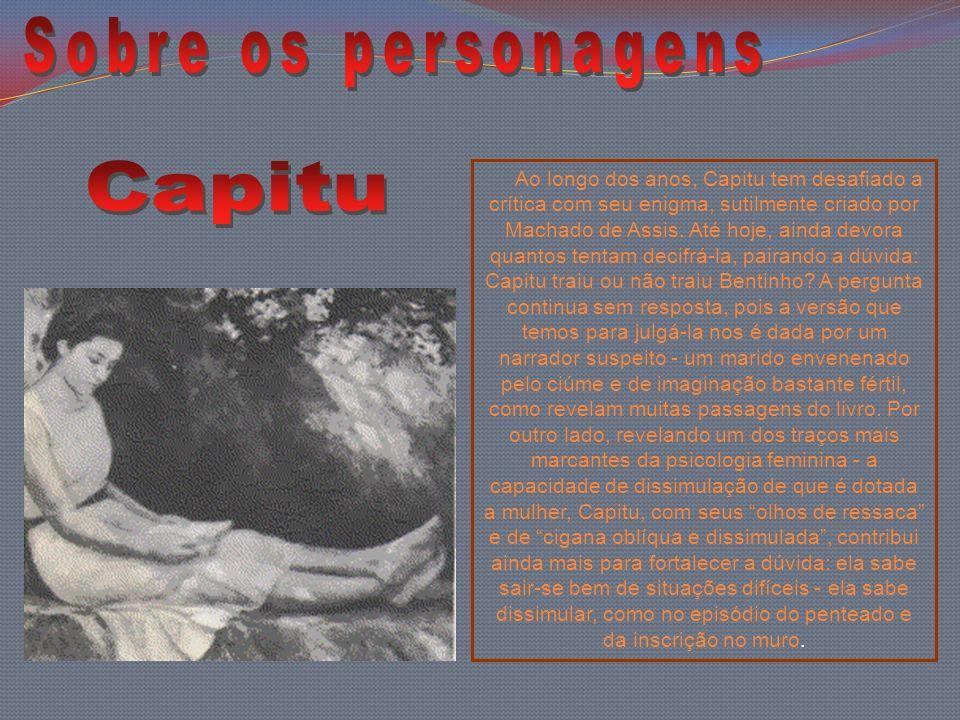 Ao longo dos anos, Capitu tem desafiado a crítica com seu enigma, sutilmente criado por Machado de Assis. Até hoje, ainda devora quantos tentam decifr