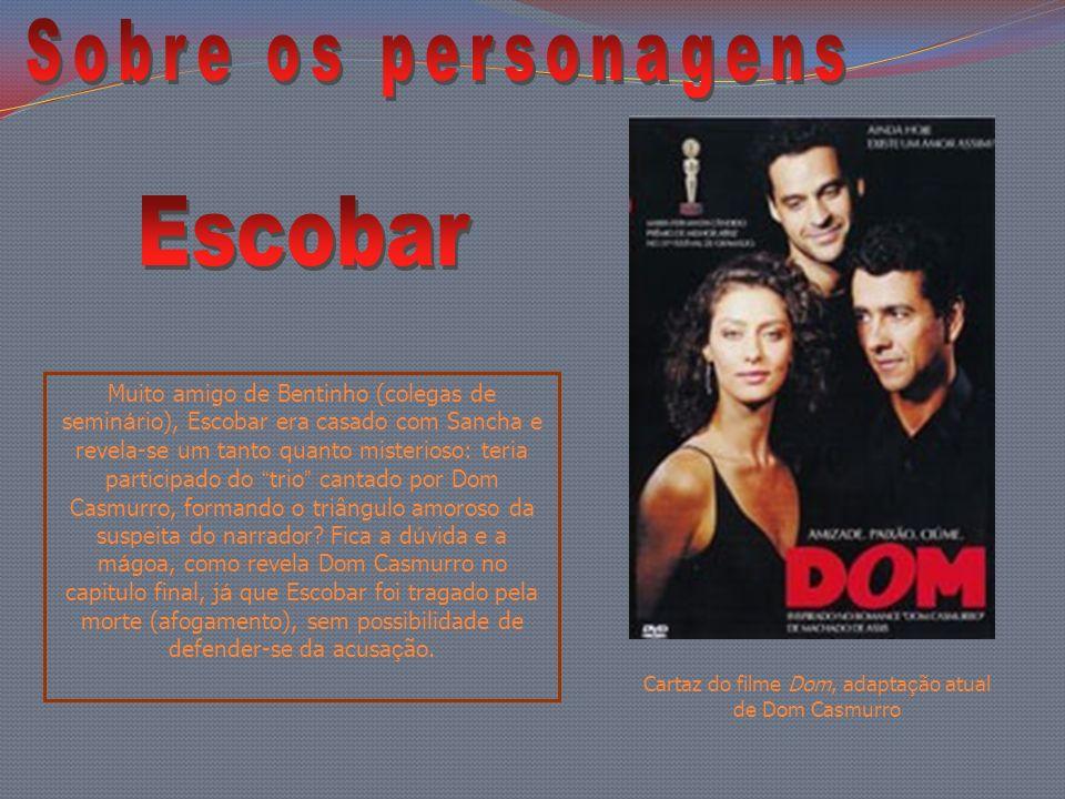 Muito amigo de Bentinho (colegas de semin á rio), Escobar era casado com Sancha e revela-se um tanto quanto misterioso: teria participado do trio cant