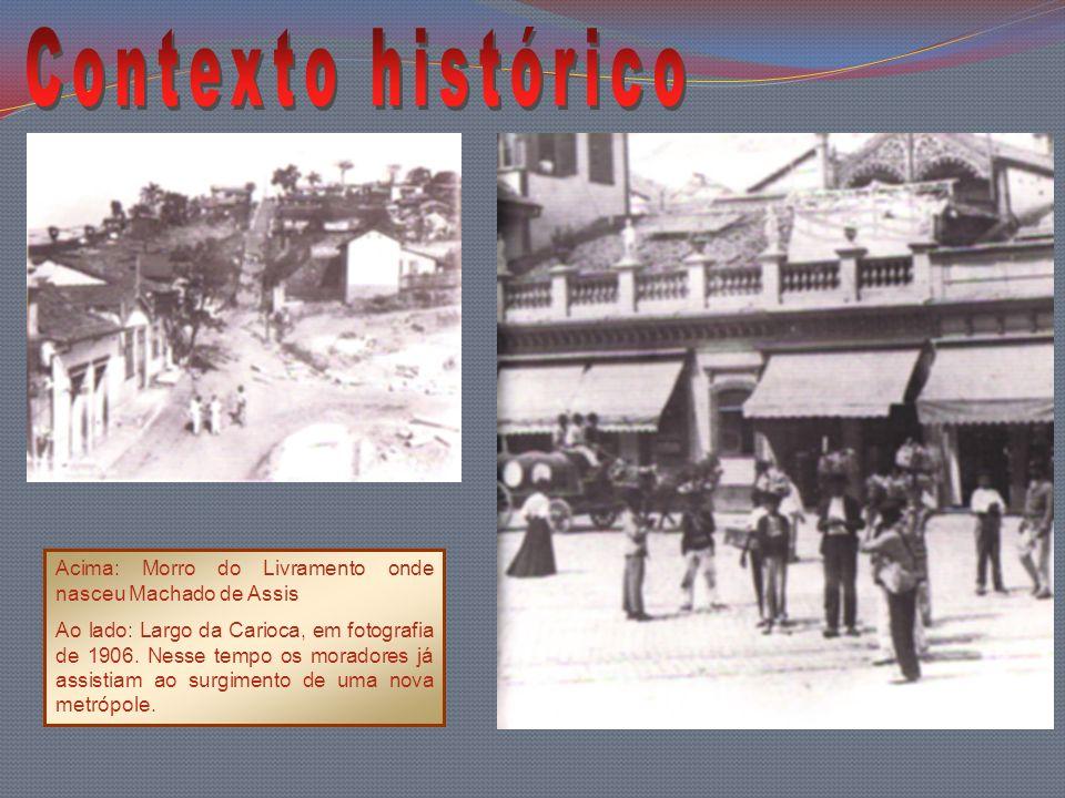 Acima: Morro do Livramento onde nasceu Machado de Assis Ao lado: Largo da Carioca, em fotografia de 1906. Nesse tempo os moradores já assistiam ao sur