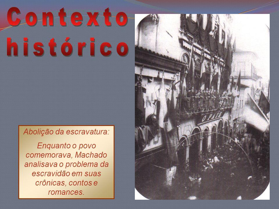 Abolição da escravatura: Enquanto o povo comemorava, Machado analisava o problema da escravidão em suas crônicas, contos e romances.