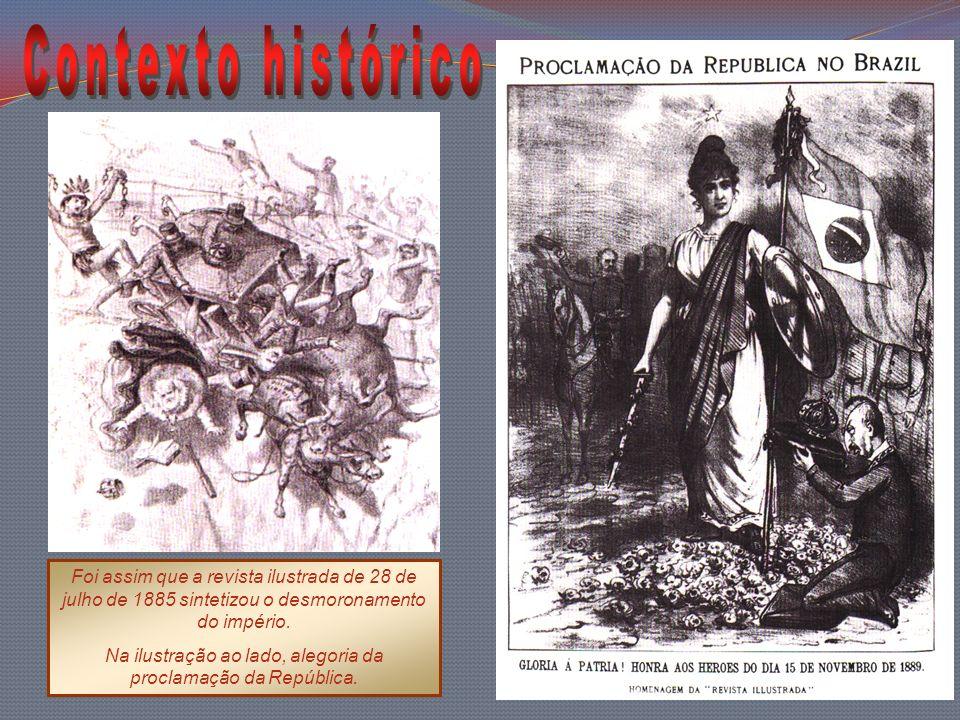 Foi assim que a revista ilustrada de 28 de julho de 1885 sintetizou o desmoronamento do império. Na ilustração ao lado, alegoria da proclamação da Rep