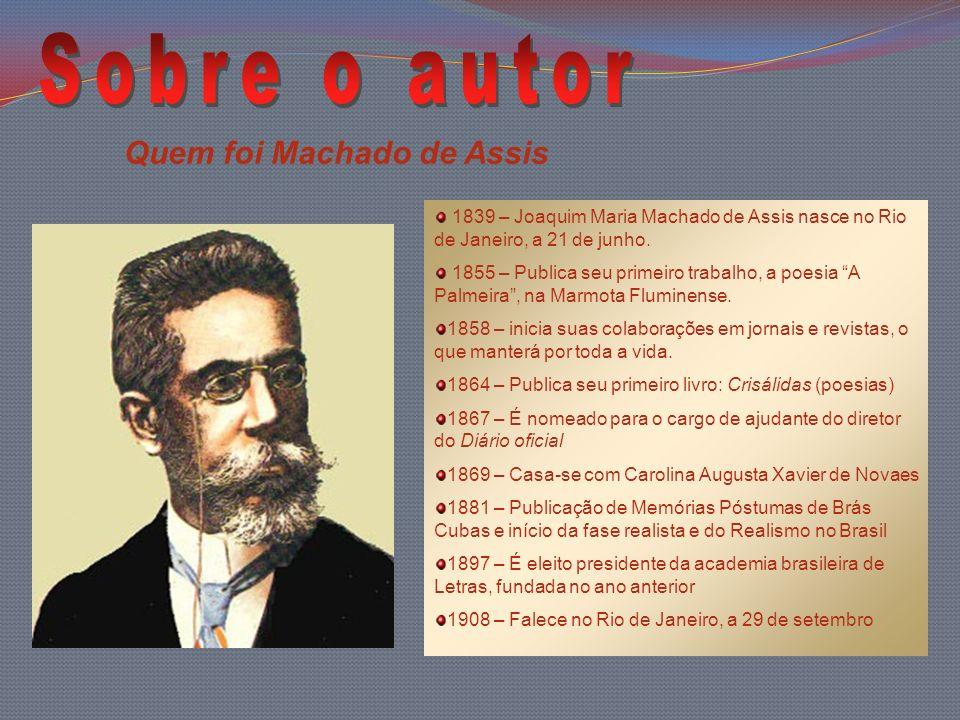 1839 – Joaquim Maria Machado de Assis nasce no Rio de Janeiro, a 21 de junho. 1855 – Publica seu primeiro trabalho, a poesia A Palmeira, na Marmota Fl