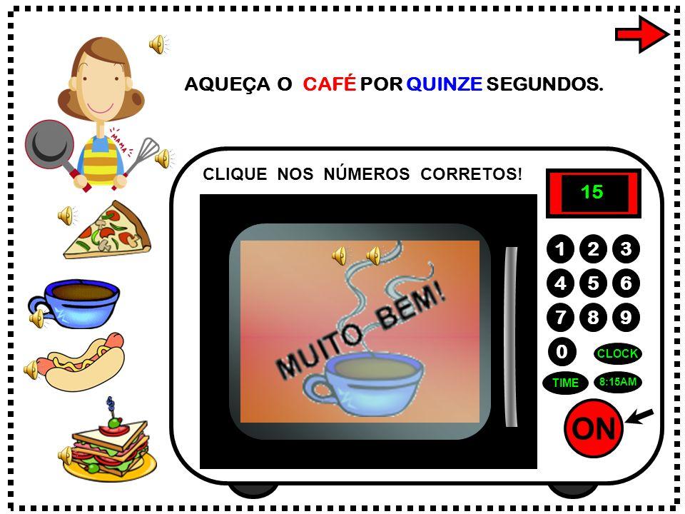 ON 789 456 123 0 8:15AM CLOCK TIME AQUEÇA O CAFÉ POR QUINZE SEGUNDOS.