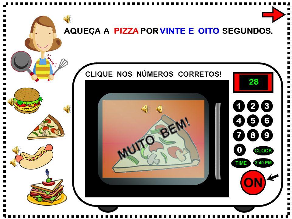 ON 789 456 123 0 2:40 PM CLOCK TIME AQUEÇA A PIZZA POR VINTE E OITO SEGUNDOS.