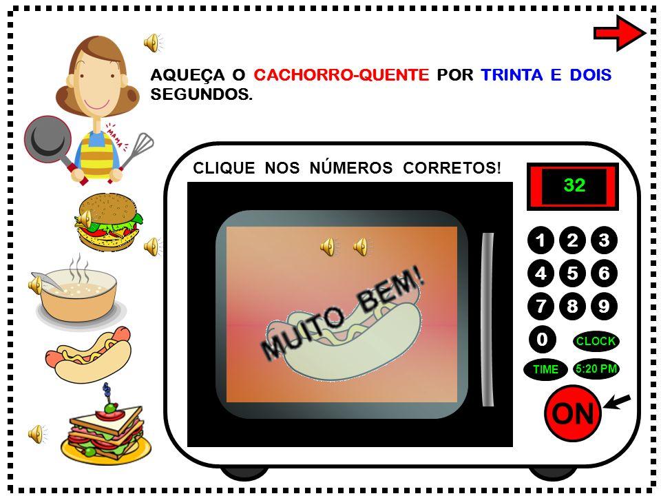ON 789 456 123 0 5:20 PM CLOCK TIME AQUEÇA O CACHORRO-QUENTE POR TRINTA E DOIS SEGUNDOS.