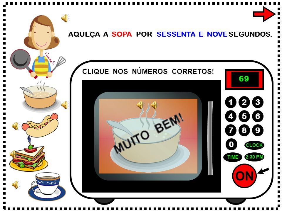ON 789 456 123 0 2:30 PM CLOCK TIME AQUEÇA A SOPA POR SESSENTA E NOVE SEGUNDOS.