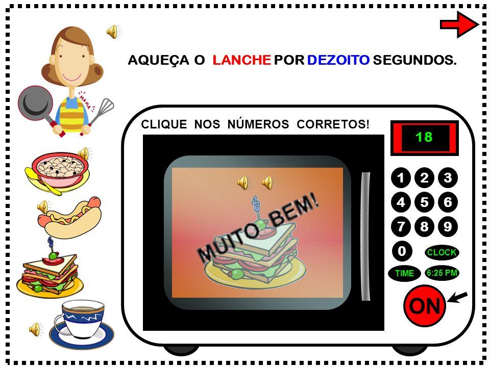 ON 789 456 123 0 6:25 PM CLOCK TIME AQUEÇA O LANCHE POR DEZOITO SEGUNDOS.