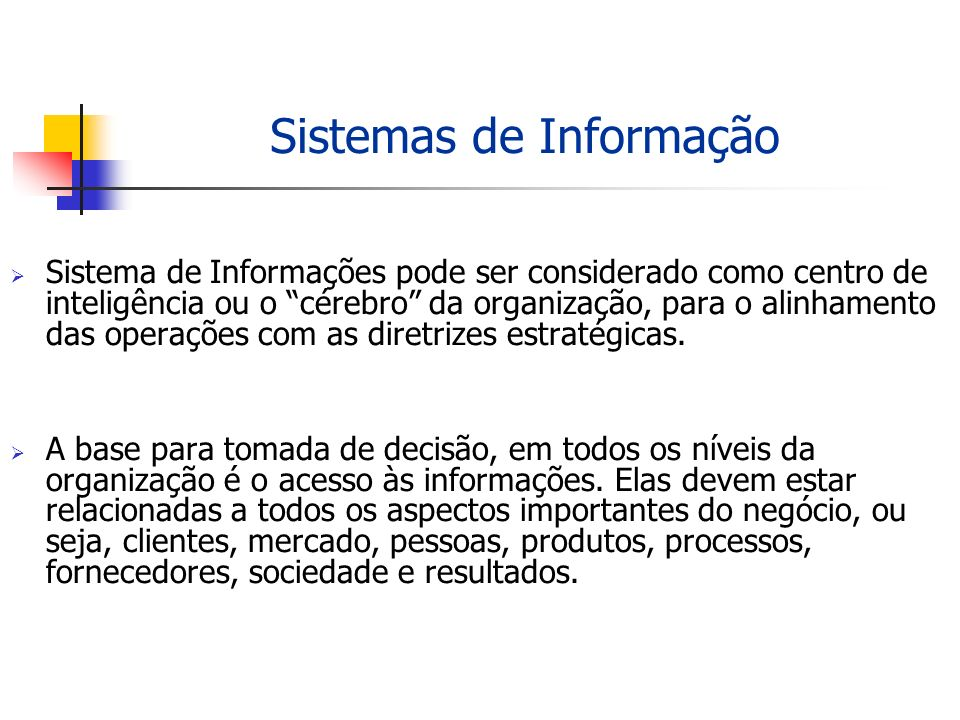 Sistema de Informações pode ser considerado como centro de inteligência ou o cérebro da organização, para o alinhamento das operações com as diretrize