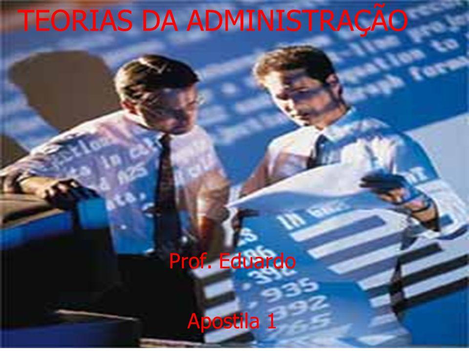 TEORIAS DA ADMINISTRAÇÃO Prof. Eduardo Apostila 1
