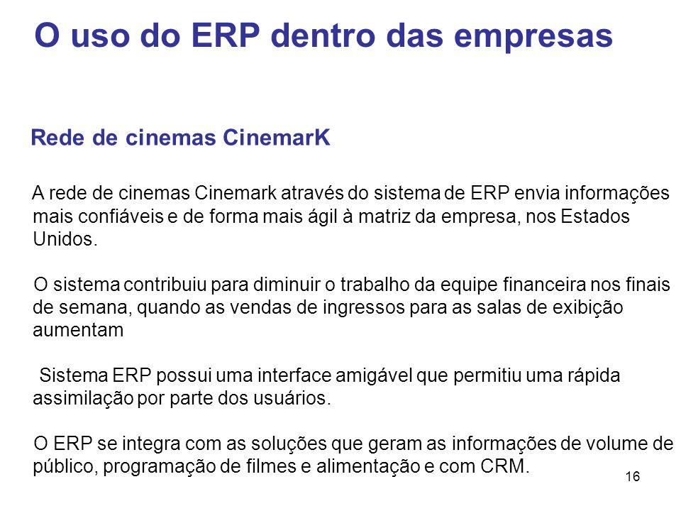 16 O uso do ERP dentro das empresas Rede de cinemas CinemarK A rede de cinemas Cinemark através do sistema de ERP envia informações mais confiáveis e