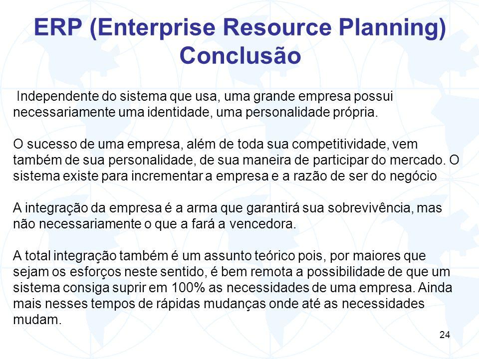 24 ERP (Enterprise Resource Planning) Conclusão Independente do sistema que usa, uma grande empresa possui necessariamente uma identidade, uma persona