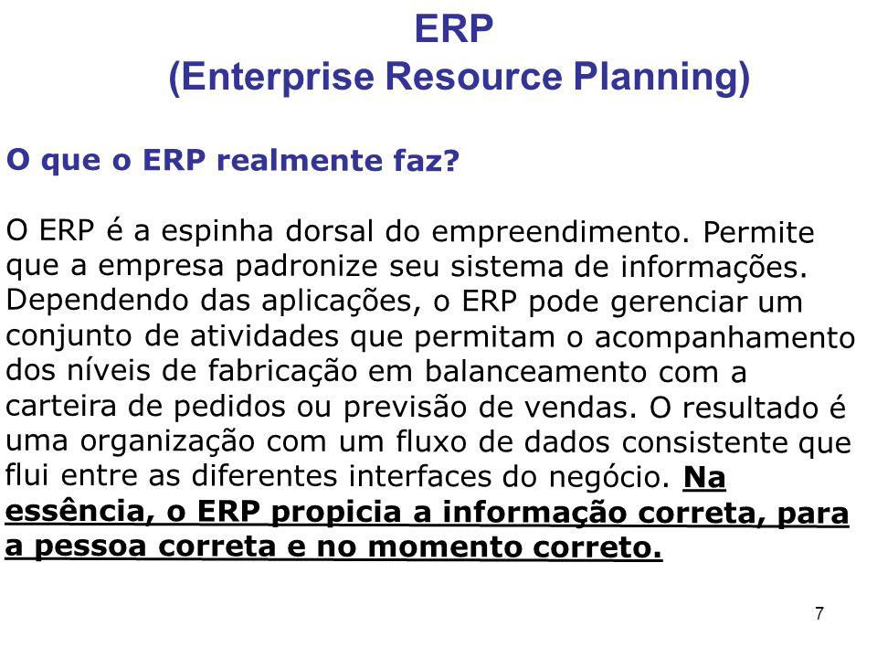 7 O que o ERP realmente faz? O ERP é a espinha dorsal do empreendimento. Permite que a empresa padronize seu sistema de informações. Dependendo das ap