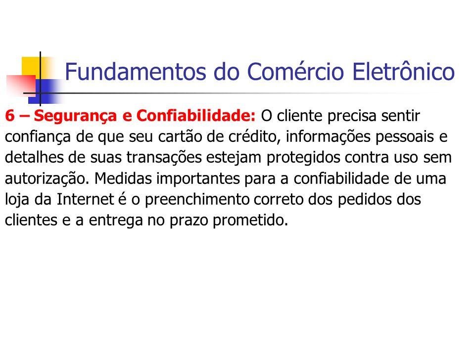 Fundamentos do Comércio Eletrônico 6 – Segurança e Confiabilidade: O cliente precisa sentir confiança de que seu cartão de crédito, informações pessoa