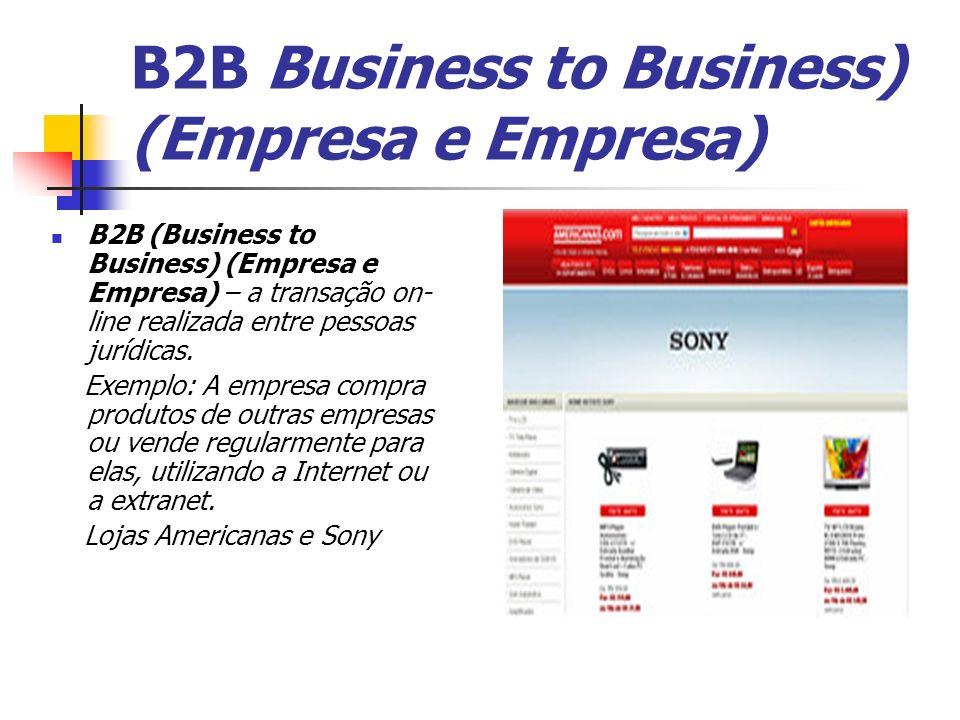 B2B Business to Business) (Empresa e Empresa) B2B (Business to Business) (Empresa e Empresa) – a transação on- line realizada entre pessoas jurídicas.