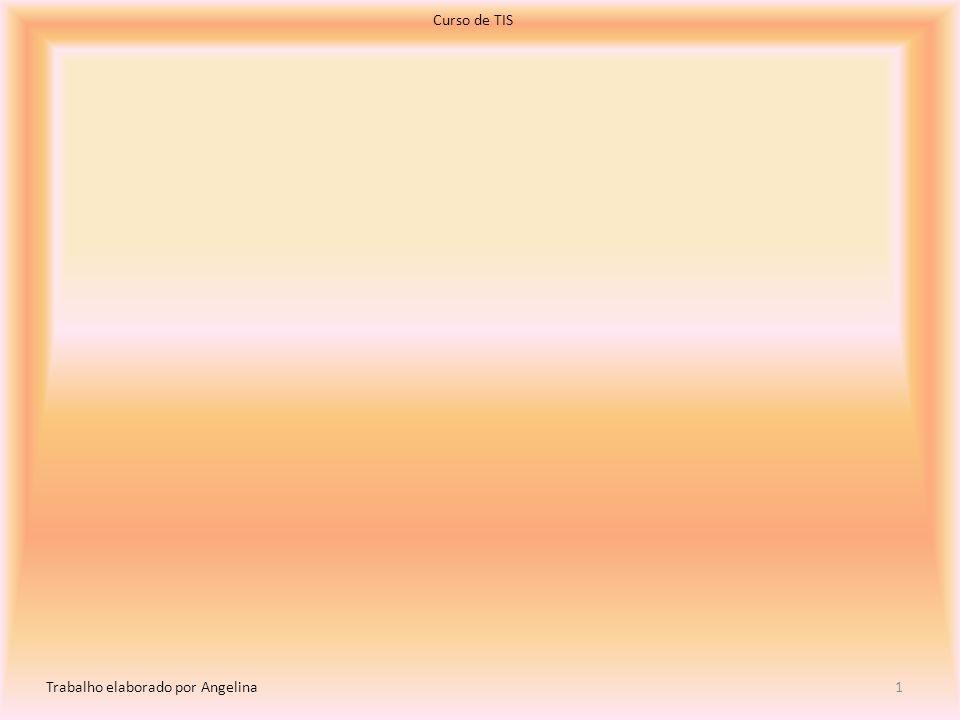 Curso de TIS 1 Trabalho elaborado por Angelina