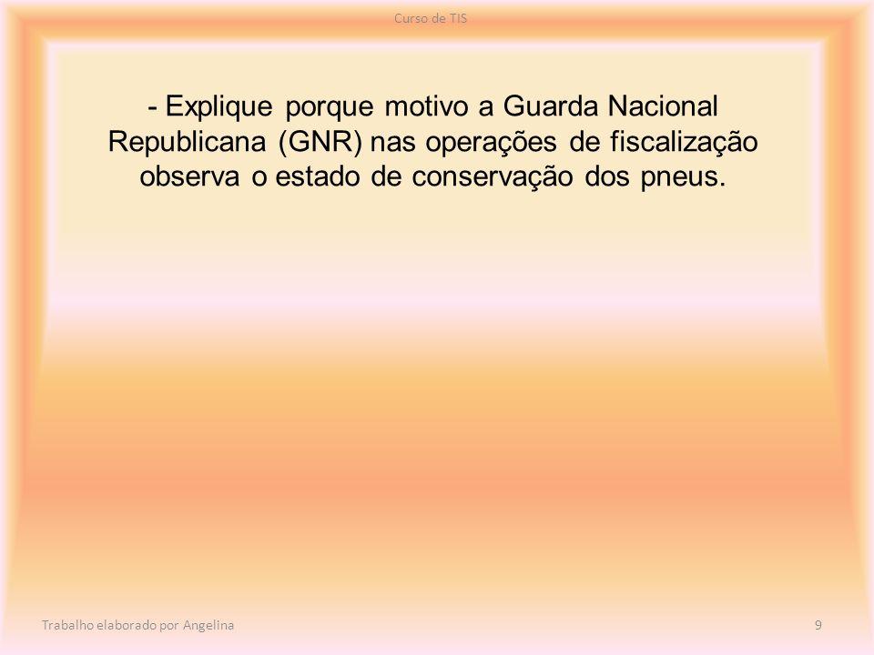 - Explique porque motivo a Guarda Nacional Republicana (GNR) nas operações de fiscalização observa o estado de conservação dos pneus. Curso de TIS Tra