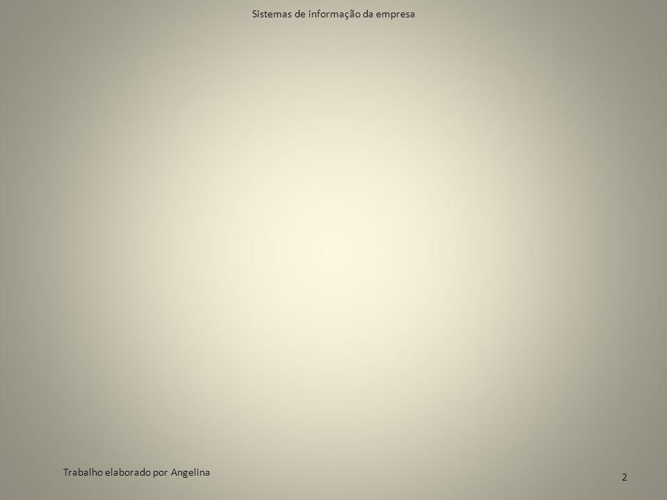 Sistemas de informação da empresa Trabalho elaborado por Angelina 2