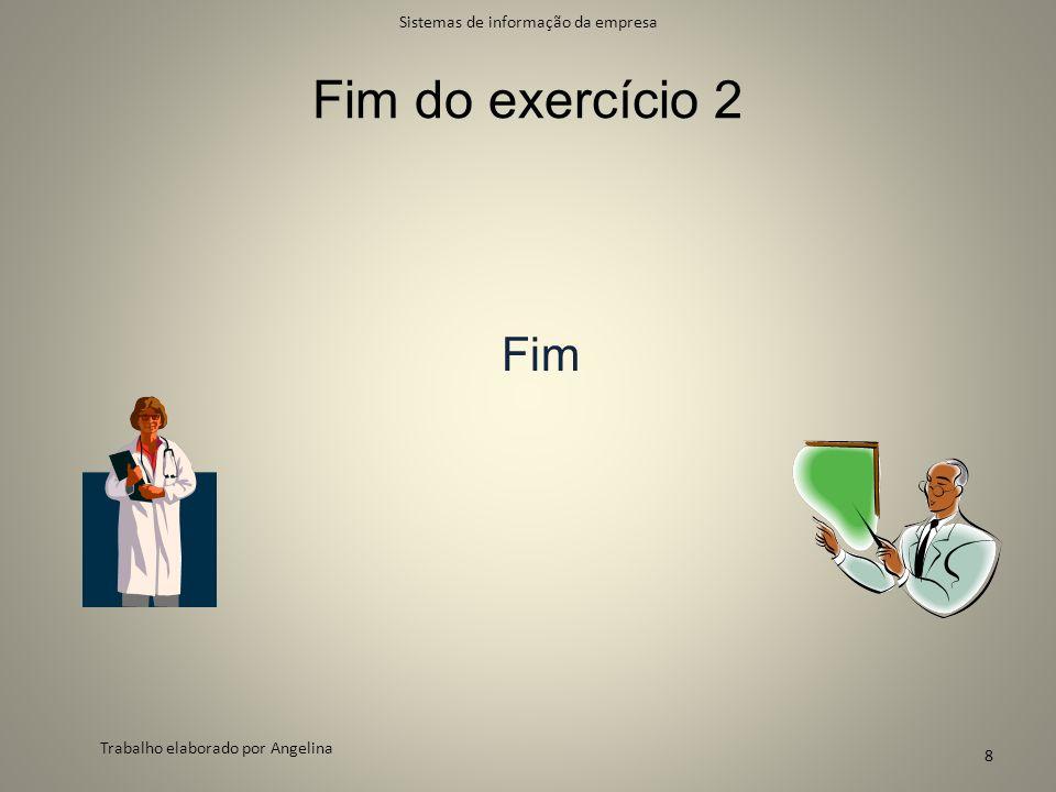 Fim do exercício 2 Fim Sistemas de informação da empresa Trabalho elaborado por Angelina 8