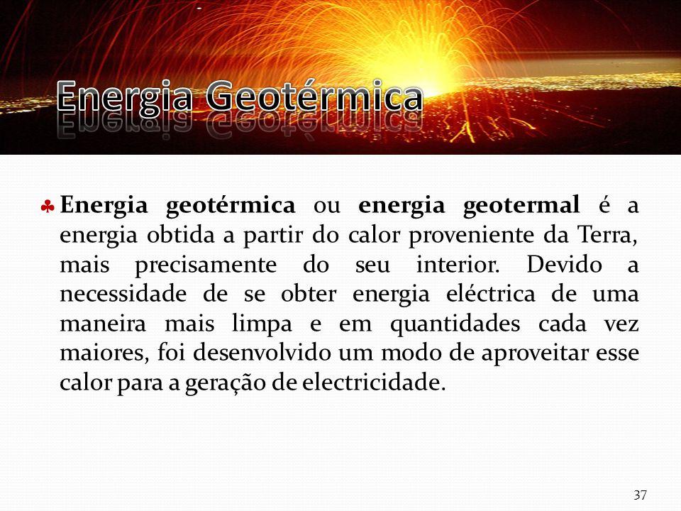 Curso Técnico de Informática e Sistemas Energia geotérmica ou energia geotermal é a energia obtida a partir do calor proveniente da Terra, mais precis