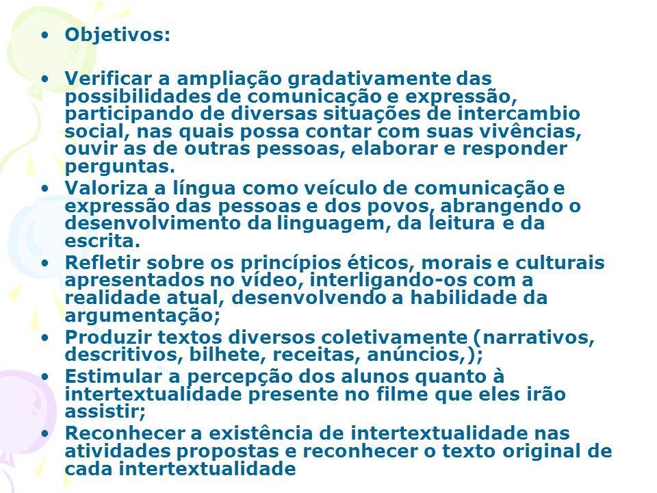 Objetivos: Verificar a ampliação gradativamente das possibilidades de comunicação e expressão, participando de diversas situações de intercambio socia
