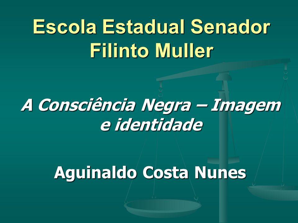 Escola Estadual Senador Filinto Muller A Consciência Negra – Imagem e identidade Aguinaldo Costa Nunes