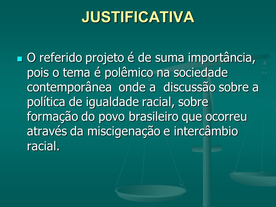 JUSTIFICATIVA O referido projeto é de suma importância, pois o tema é polêmico na sociedade contemporânea onde a discussão sobre a política de igualda