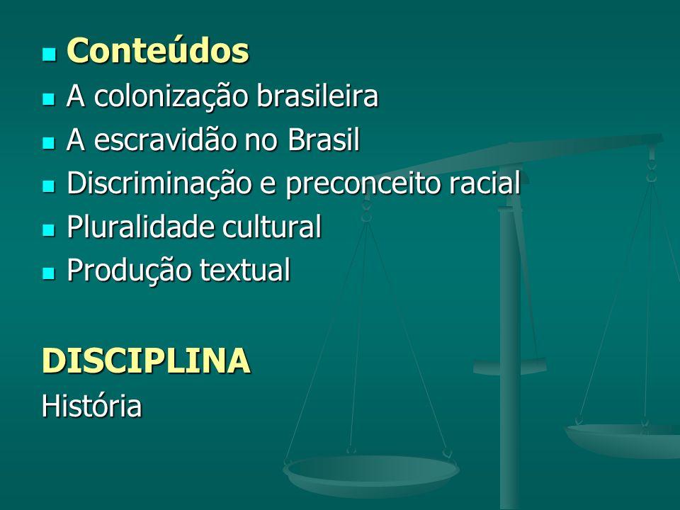 Conteúdos Conteúdos A colonização brasileira A colonização brasileira A escravidão no Brasil A escravidão no Brasil Discriminação e preconceito racial