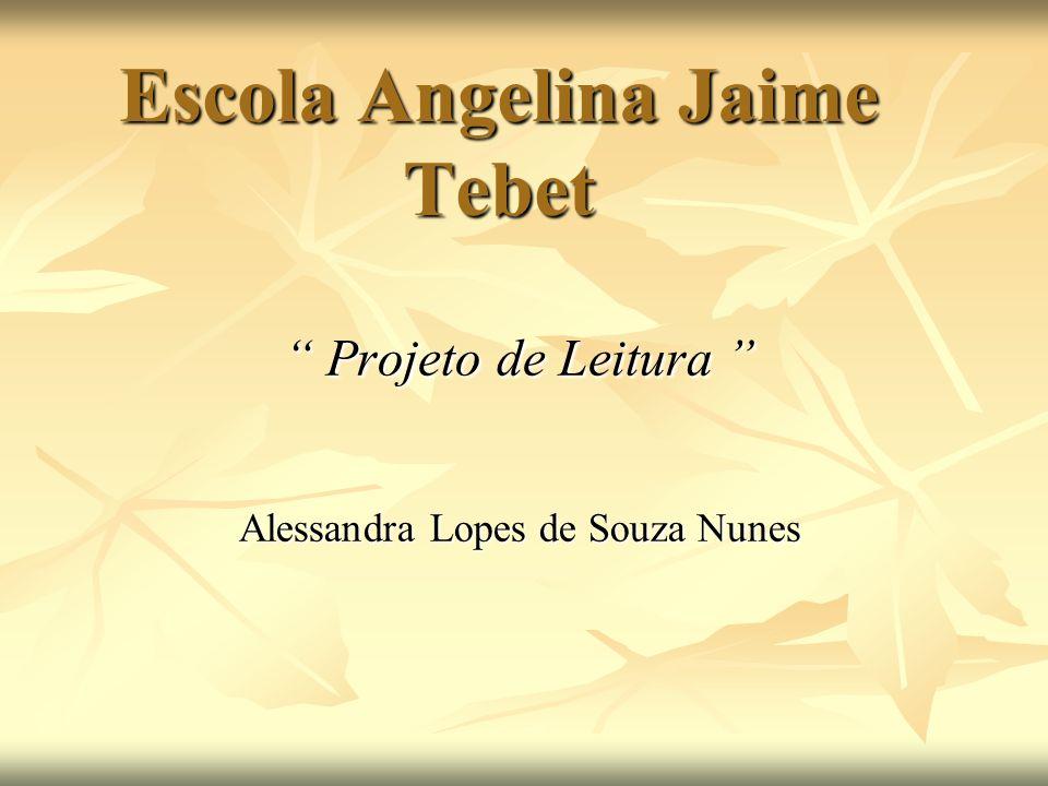 Escola Angelina Jaime Tebet Projeto de Leitura Projeto de Leitura Alessandra Lopes de Souza Nunes
