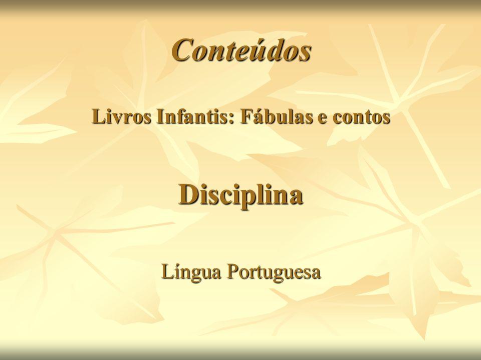 Conteúdos Livros Infantis: Fábulas e contos Disciplina Língua Portuguesa