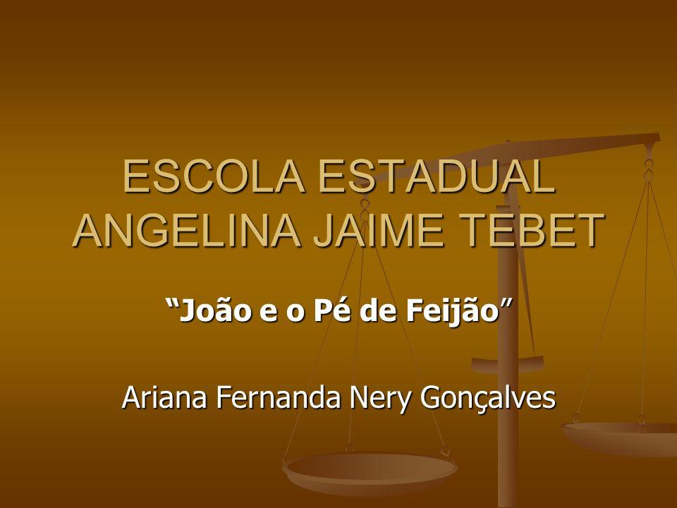ESCOLA ESTADUAL ANGELINA JAIME TEBET João e o Pé de Feijão Ariana Fernanda Nery Gonçalves