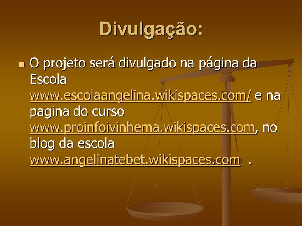 Divulgação: O projeto será divulgado na página da Escola www.escolaangelina.wikispaces.com/ e na pagina do curso www.proinfoivinhema.wikispaces.com, n