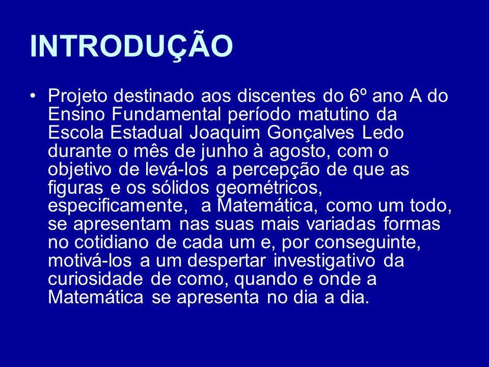INTRODUÇÃO Projeto destinado aos discentes do 6º ano A do Ensino Fundamental período matutino da Escola Estadual Joaquim Gonçalves Ledo durante o mês