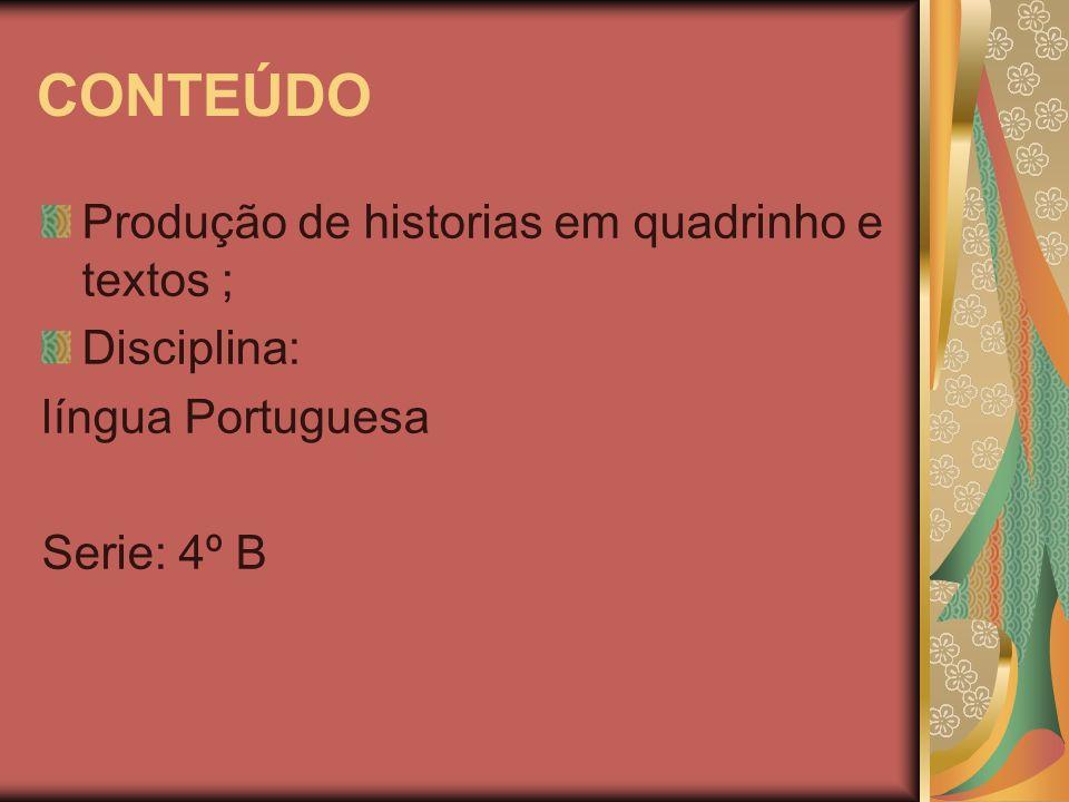 CONTEÚDO Produção de historias em quadrinho e textos ; Disciplina: língua Portuguesa Serie: 4º B