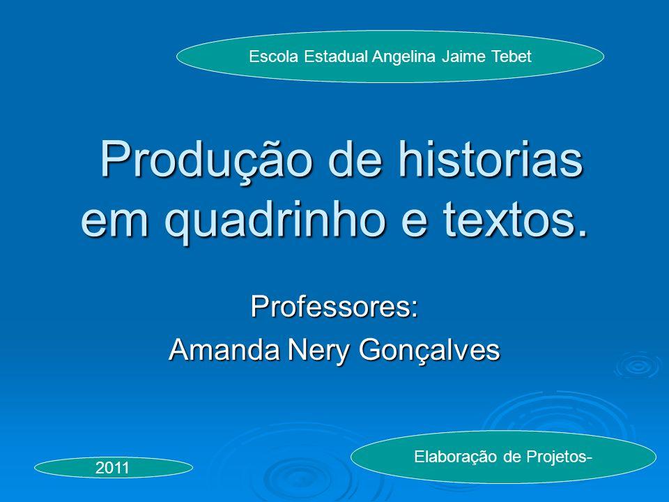 Produção de historias em quadrinho e textos. Produção de historias em quadrinho e textos. Professores: Amanda Nery Gonçalves Escola Estadual Angelina