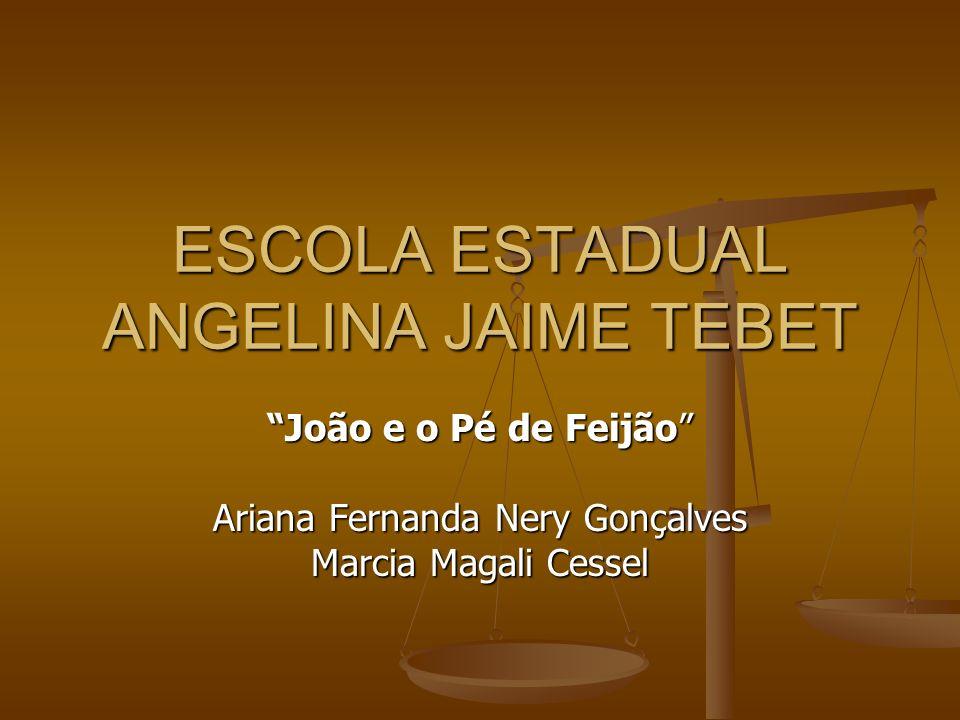 ESCOLA ESTADUAL ANGELINA JAIME TEBET João e o Pé de Feijão Ariana Fernanda Nery Gonçalves Marcia Magali Cessel